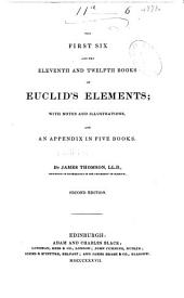 The First Six and the Eleventh and Twelfth Books of Euclid's Elements: With Notes and Illustrations and an Appendix in Five Books