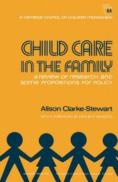 Child Care in the Family: A Review of Research and Some Propositions for Policy