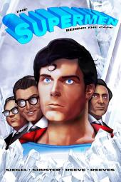 The Supermen Behind the Cape: Christopher Reeve, George Reeves Jerry Siegel and Joe Shuster