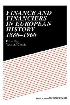 Finance and Financiers in European History 1880 1960 PDF