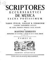 Scriptores ecclesiastici de musica sacra potissimum: Ex variis Italiae, Galliae & Germaniae codicibus manuscriptis collecti et nunc primum publica luce donati. Typis San-Blasianis, 1784, Volume 2