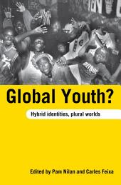 Global Youth?: Hybrid Identities, Plural Worlds