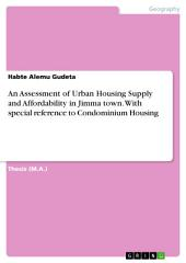 An Assessment of Urban Housing Supply and Affordability in Jimma town. With special reference to Condominium Housing