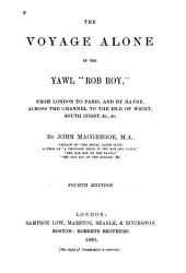 "The Voyage Alone in the Yawl ""Rob Roy"": From London to Paris, and by Havre, Across the Channel to the Isle of Wight, South Coast, &c., &c"