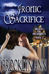 Ironic Sacrifice: Brides Of Prophecy: Book 2