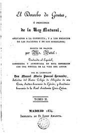 Derecho de gentes, o, Principios de la ley natural: aplicados a la conducta y negocios de las naciones y de los soberanos