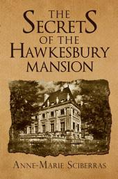 THE SECRETS OF THE HAWKESBURY MANSION