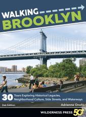 Walking Brooklyn: 30 walking tours exploring historical legacies, neighborhood culture, side streets, and waterways, Edition 2
