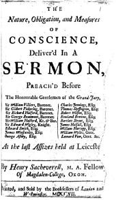 The nature, obligation, and measures of conscience deliver'd in a sermon: Volume 1