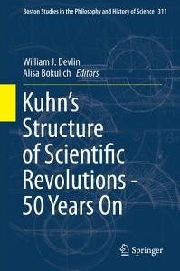 Kuhn   s Structure of Scientific Revolutions   50 Years On Book