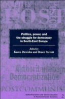 Politics  Power and the Struggle for Democracy in South East Europe PDF