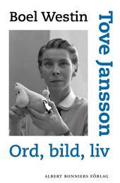 Tove Jansson: Ord, bild, liv