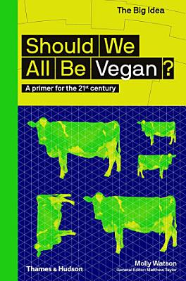 Should We All Be Vegan   A Primer for the 21st Century  The Big Idea Series