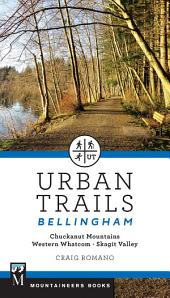 Urban Trails: Bellingham: Chuckanut Mountains * Western Whatcom * Skagit Valley