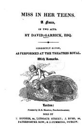 Miss in Her Teens: A Farce, in Two Acts : Correctly Given, as Performed at the Theatres Royal ; with Remarks