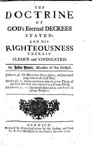 The Doctrine of God s Eternal Decrees Stated and His Righteousness Therein Clear d and Vindicated PDF