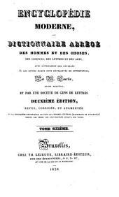Encyclopédie moderne; ou, Dictionnaire des hommes et des choses, des sciences, des lettres et des arts, avec l'indication des ouvrages où les divers sujets sont développés et approfondis: Volume6