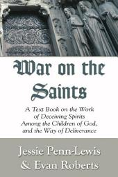 War on the Saints: A Text Book on the Work of Deceiving Spirits among the Children of God, and the Way of Deliverance