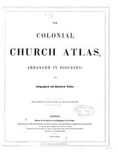 The Colonial Church Atlas, Arranged in Dioceses: With Geographical and Statistical Tables