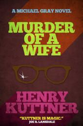 Murder of a Wife: A Michael Gray Novel