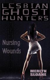 Nursing Wounds (Lesbian Ghost Hunters, #3)