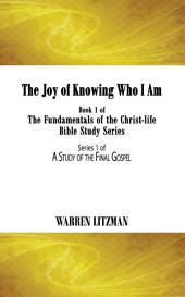 The Joy of Knowing Who I Am: Book 1 of the Fundamentals of the Christ-Life Bible Study Series