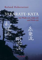 39 Karate-Kata: Aus Wado-ryu, Goju-ryu und Shito-ryu