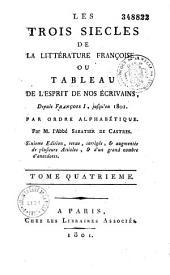 Les trois siècles de la littérature françoise ou Tableau de l'esprit de nos écrivains, depuis François I, jusqu'en 1801, par ordre alphabétique, par M. l'abbé S***, de Castres