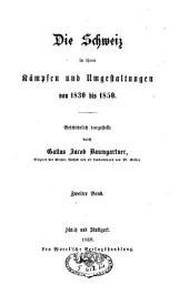 Die Schweiz in ihren Kaempfen und Umgestaltungen von 1830 bis 1850: Band 2