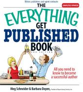 The Everything Get Published Book: All You Need to Know to Become a Successful Author, Edition 2
