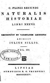 Caii Plinii Secundi Historiae naturalis libri XXXVII.: Recognovit et varietatem lectionis adjecit Julius Sillig, Volume 3