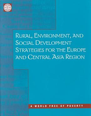 Rural  Environment  and Social Development Strategies for the Europe and Central Asia Region PDF