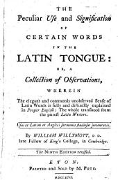 The Peculiar Use and Signification of Certain Words in the Latin Tongue: Or, a Collection of Observations, ... By William Willymott, ...