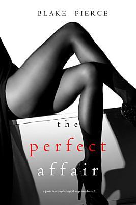 The Perfect Affair  A Jessie Hunt Psychological Suspense Thriller   Book Seven