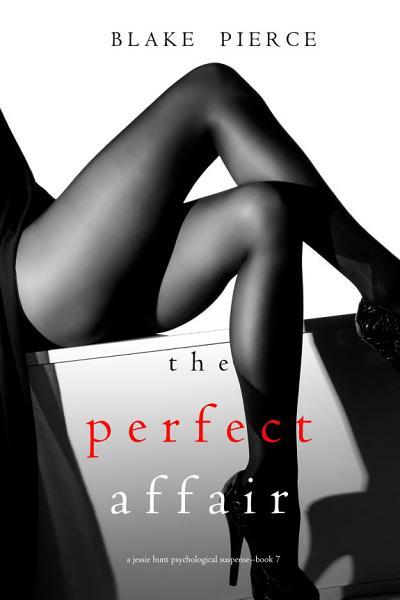 The Perfect Affair (A Jessie Hunt Psychological Suspense Thriller—Book Seven)
