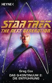 Star Trek - The Next Generation: Die Entführung: Das Q-Kontinuum 2 - Roman