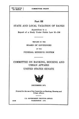 State and Local Taxation of Banks  Part III  Apendixes to a Report of a Study Under Public Law 91 156  Prepared by the Board Or Governors of the Federal Reserve System
