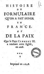 Histoire abregée de la paix de l'eglise: Histoire du formulaire qu'on a fait signer en France, et de la paix que le pape Clement 9. a rendu à cette eglise, en 1668, Volume2