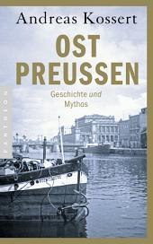 Ostpreußen: Geschichte und Mythos
