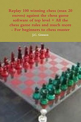 Replay 100 winning chess  max 20 moves  against the high chess software   All the chess rules and much more