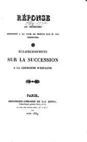 Réponse au mémoire présenté à la cour de Berlin par M. Zea-Bermudez Eclaircissements sur la succession à la cour d'Espagne
