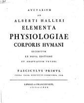 Auctarium Ad Alberti Halleri Elementa Physiologiae Corporis Humani: Excerptum Ex Nova Editione Et Adaptatum Veteri. Fibra, Vasa, Circuitus Sanguinis, Cor, Volume 1