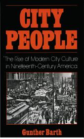 City People: The Rise of Modern City Culture in Nineteenth-Century America