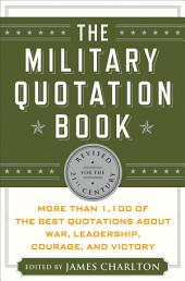 The Military Quotation Book: More than 1,100 of the Best Quotations About War, Leadership, Courage, Victory, and Defeat, Edition 3