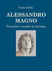 Alessandro Magno tra Polis e Mondo in Arriano
