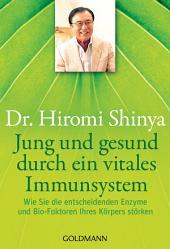 Jung und gesund durch ein vitales Immunsystem: Wie Sie die entscheidenden Enzyme und Bio-Faktoren Ihres Körpers stärken