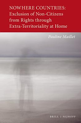 Nowhere Countries  Exclusion of Non Citizens from Rights through Extra Territoriality at Home