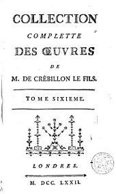 Collection complètte des oeuvres de De Crébillon le fils: Volume 6
