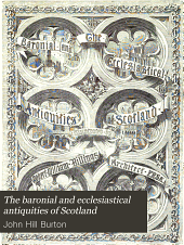 The baronial and ecclesiastical antiquities of Scotland: Volume 1