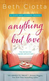 Anything But Love: A Cupcake Lovers Novel